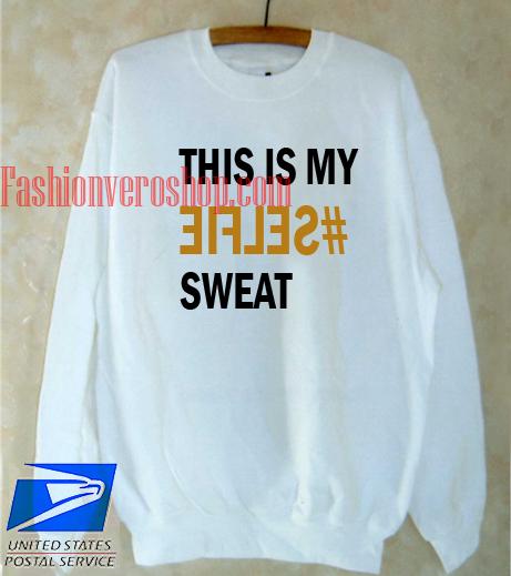 this is my selfie sweat Sweatshirt