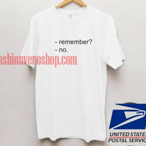 Remember No Unisex adult T shirt