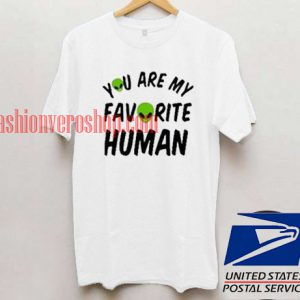 you are my favorite human t shirt men and t shirt women - fashionveroshop