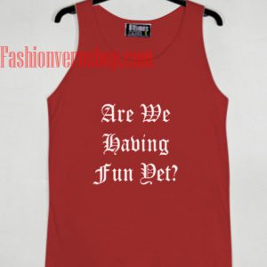 Are We Having Fun Yet Tank top
