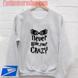 Never Hide Your Crazy Sweatshirt