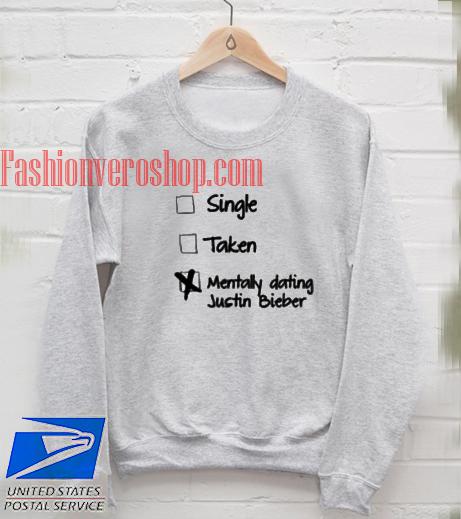 Single Taken Mentally Dating Justin Bieber Sweatshirt