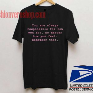 You Are Always Responsible Unisex adult T shirt