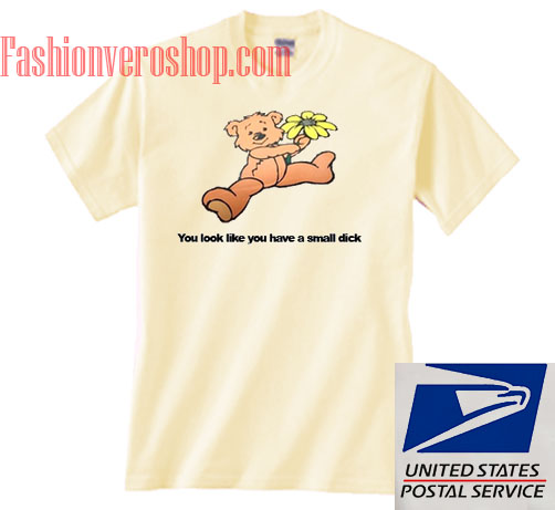 549991da8 You look like you have a small dick Unisex adult T shirt