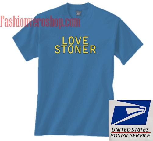 aa74806f5 Love Stoner Unisex adult T shirt