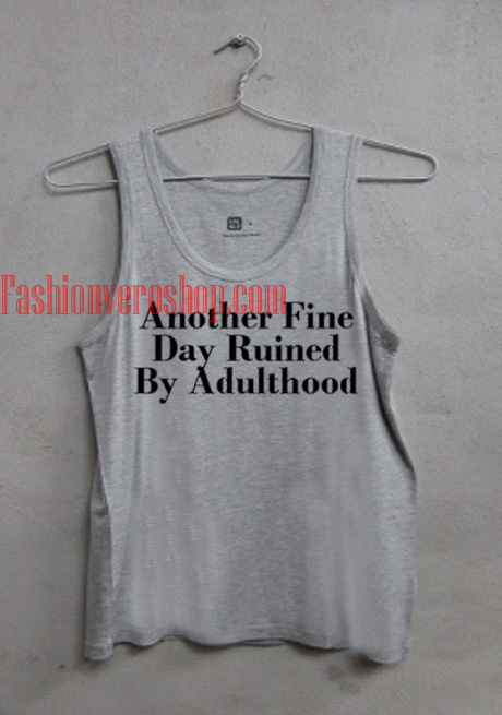 Another Fine Day Ruined By Adulthood Tank top