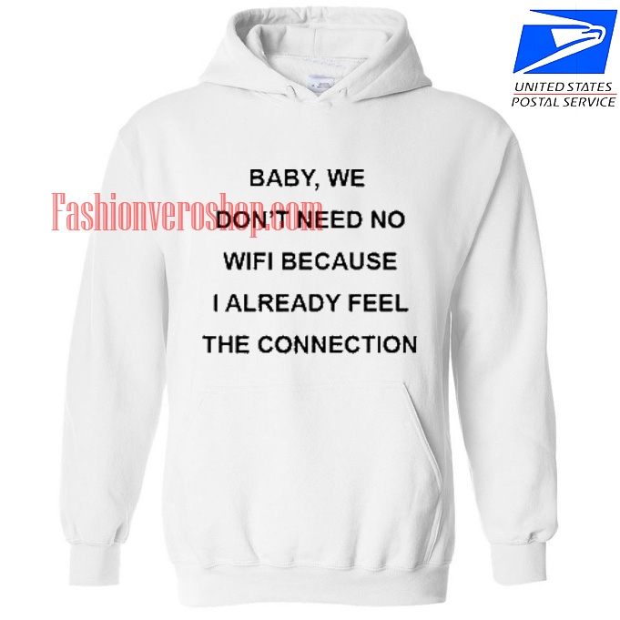 Baby We Don't Need No Wifi HOODIE - Unisex Adult Clothing