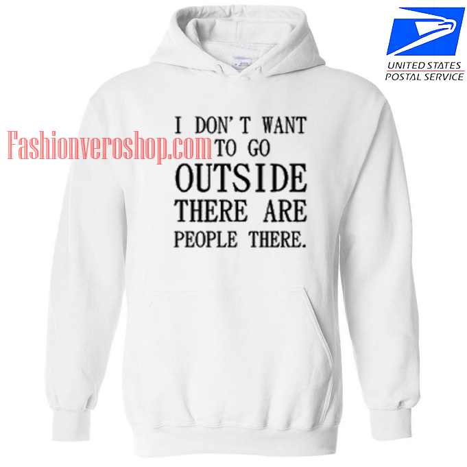 I Don't Want To go Outside HOODIE Unisex Adult Clothing