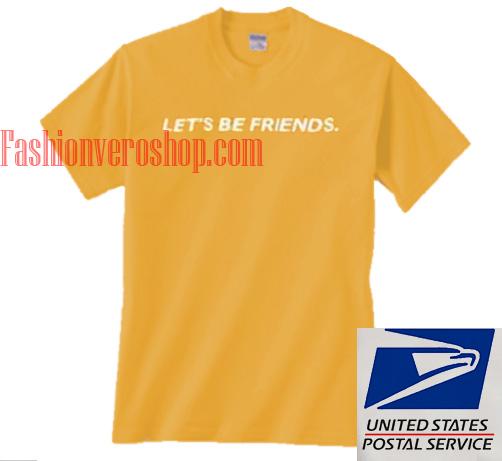 Lets Be Friends Unisex adult T shirt