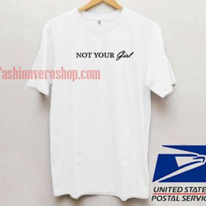 Not your girl Unisex adult T shirt