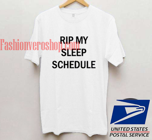 Rip My Sleep Schedule Unisex adult T shirt