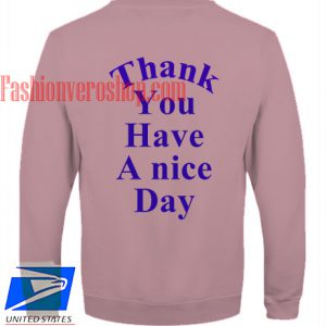 Thank You Have A Nice Day Sweatshirt