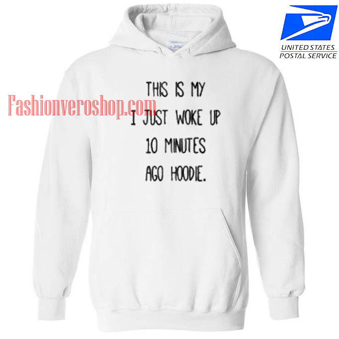 This is My I Just Woke Up 10 Minutes Ago HOODIE - Unisex Adult Clothing