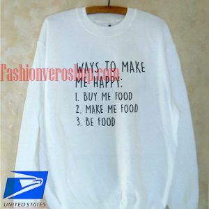Ways To Make Me Happy Food Sweatshirt