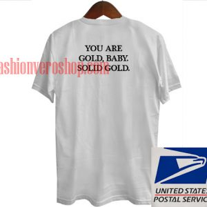 You Are Gold Baby Solid Gold Unisex adult T shirt