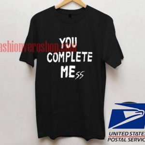 You Complate Mess Unisex adult T shirt