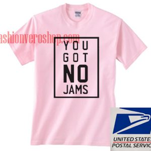 You Got No Jams Unisex adult T shirt