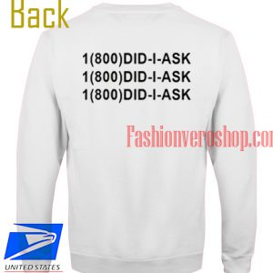 1 800 Did I Ask Sweatshirt