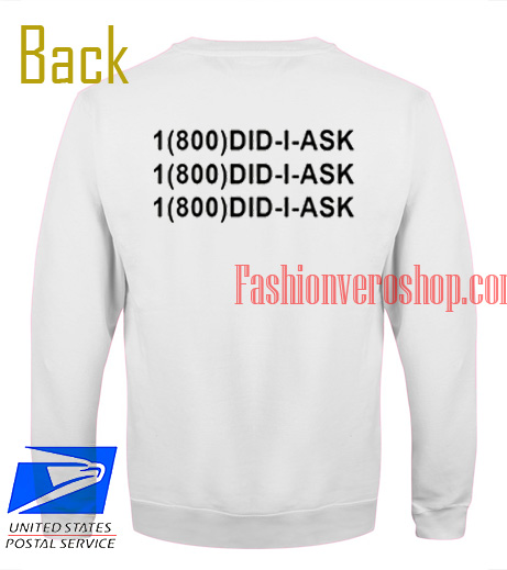 1 800 Did I Ask Sweatshirt