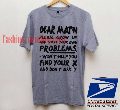 bfa873c87 Dear Math Please Grow Up And Solve Your Own Problems Unisex adult T shirt