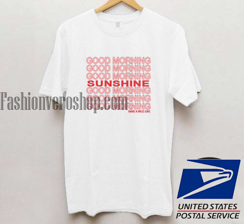 Good Morning Sunshine Tee : Good morning sunshine unisex adult t shirt