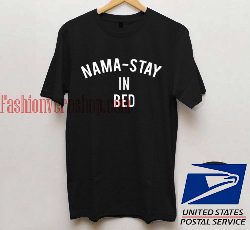 Nama Stay In Bed Unisex adult T shirt