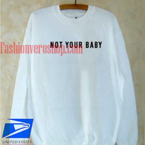 Not Your Baby Sweatshirt