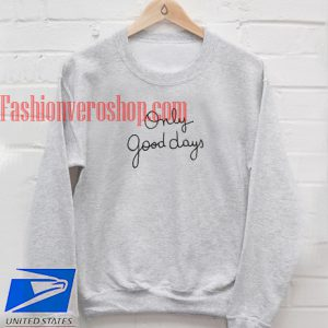 Only Good Days Sweatshirt