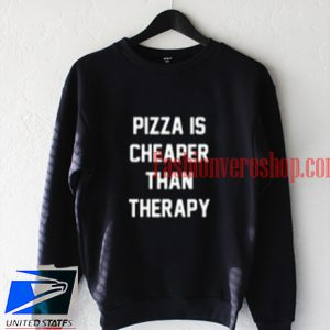 Pizza Is Cheaper Than Therapy Sweatshirt