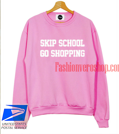 Skip School Go Shopping Sweatshirt