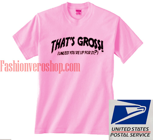 That's Gross Unisex adult T shirt