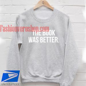 The Book Was Better Sweatshirt