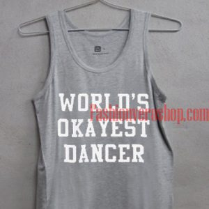 Worlds Okayest Dancer Tank top