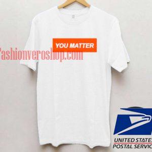 You Matter Unisex adult T shirt