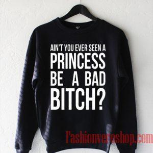 Ain't You Ever Seen A Princess Black Sweatshirt