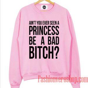 Ain't You Ever Seen A Princess Sweatshirt