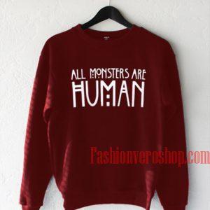 All Monsters Are Human Sweatshirt