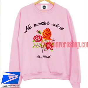 No Matter What I'm Real Sweatshirt