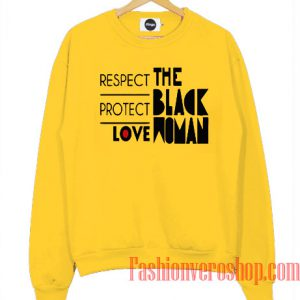 Respect Protect Love The Black Woman Sweatshirt