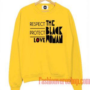 Respect Protect Love The Black Woman Sweatshirt