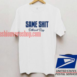 Same Shit Different Day Unisex adult T shirt