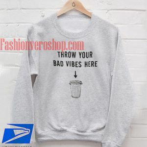 Throw your bad vibes here Sweatshirt