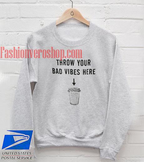 Throw your bad vibes here Sweatshirt