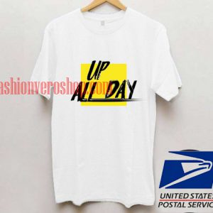 Up All Day Unisex adult T shirt