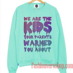 We Are The Kids Sweatshirt