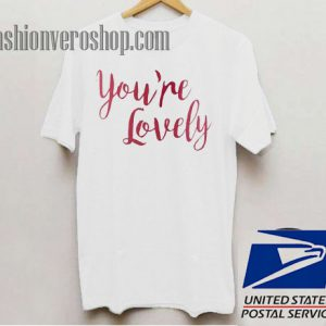 You're Lovely Unisex adult T shirt
