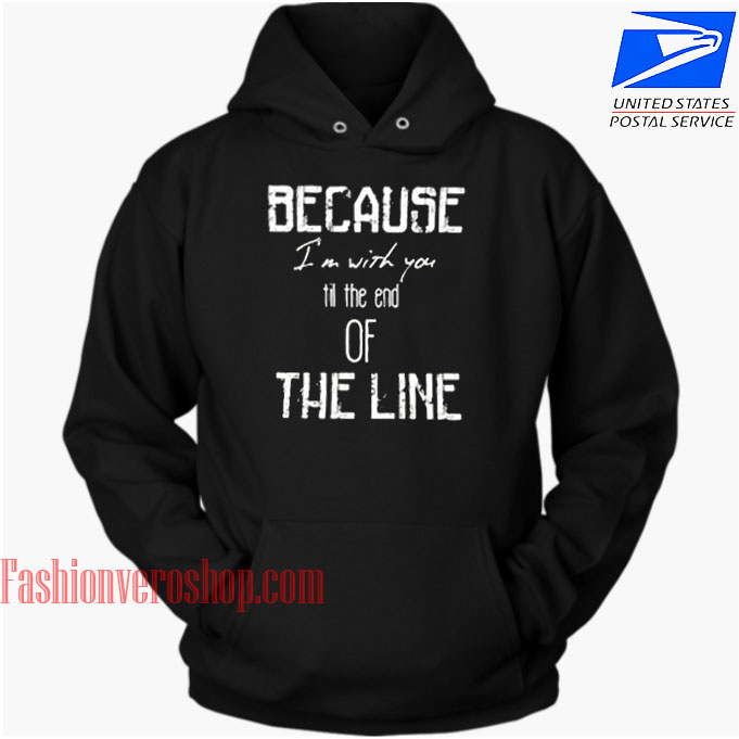 Because I'm With You Till The End HOODIE - Unisex Adult Clothing