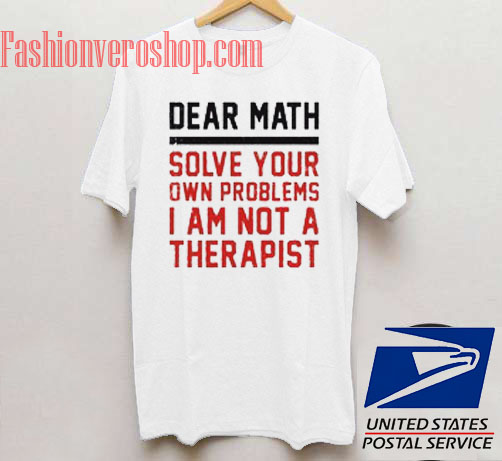 62604629b Dear Math Solve Your Own Problems Unisex adult T shirt