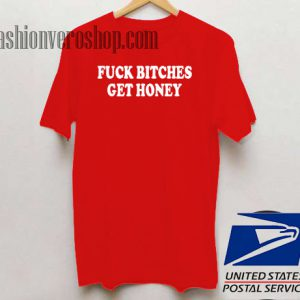 Fuck Bitches Get Honey Unisex adult T shirt