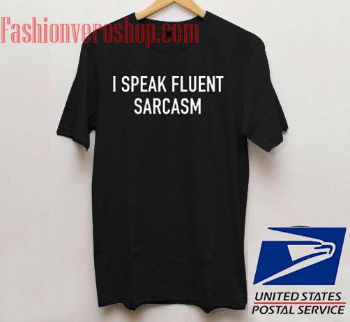I Speak Fluent Sarcasm Unisex adult T shirt